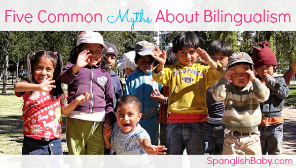 Five Common Myths About Bilingualism - SpanglishBaby.com