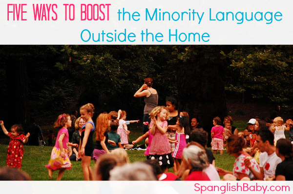 Five Ways to Boost the Minority Language Outside the Home - SpanglishBaby.com