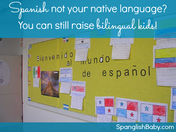 Spanish Not Your Native Language? You Can Still Raise Bilingual Kids! - SpanglishBaby.com