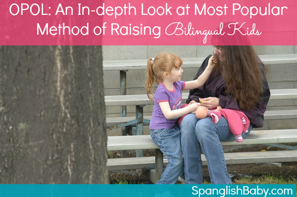 OPOL: An In-depth Look at Most Popular Method of Raising Bilingual Kids - SpanglishBaby.com