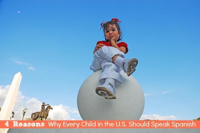 4 Reasons Why Every Child in the United States Should Speak Spanish - SpanglishBaby.com