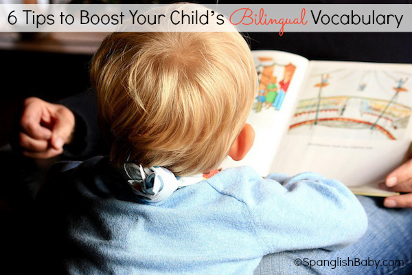 6 Tips to Boost Your Child's Bilingual Vocabulary - SpanglishBaby.com