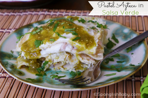 Pastel Azteca in Salsa Verde recipe - SpanglishBaby.com