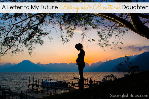 A Letter to My Future Bilingual & Bicultural Daughter - SpanglishBaby.com