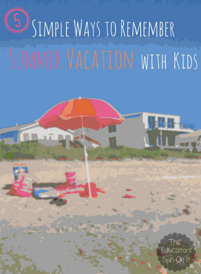 5 Simple Ways to Remember Summer Vacation with Kids