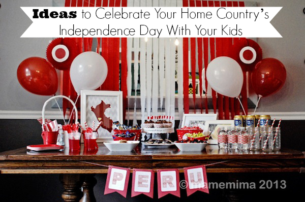 Ideas to Celebrate Your Home Country's Independence Day With Your Kids - SpanglishBaby.com