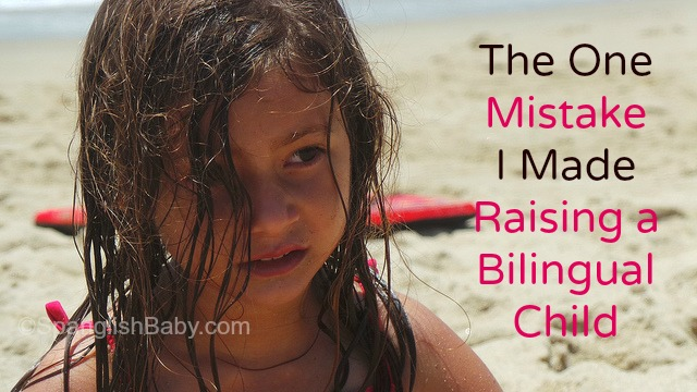 mistake I made raising bilingual child