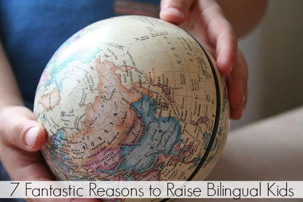 7 Fantastic Reasons to Raise Bilingual Kids
